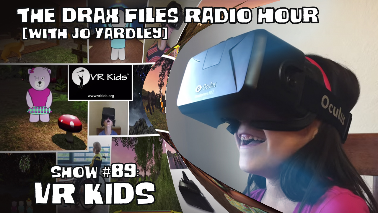 the drax files radio hour [with jo yardley]: A look at how VR can help kids with physical disabilities or temporary impairments.
